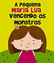 Histórias Infantis: A Pequena Maria Lua Vencendo os Monstros: livro para crianças, 3 - 8 anos, filhos, educaçã