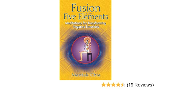 Fusion Of The Five Elements Meditations For Transforming Negative Emotions