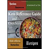 Keto Reference Guide and Cookbook: Questions, Answers, Side Effects, Remedies, Foods, Facts, and 33 of the Best Keto Recipes!