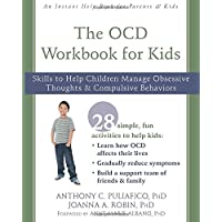 The OCD Workbook for Kids: Skills to Help Children Manage Obsessive Thoughts and Compulsive Behaviors