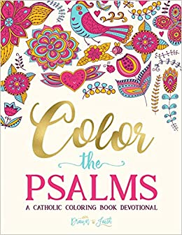 Color the Psalms: A Catholic Coloring Book Devotional: Catholic ...