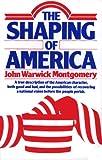 The Shaping of America, John Warwick Montgomery, 0871232278