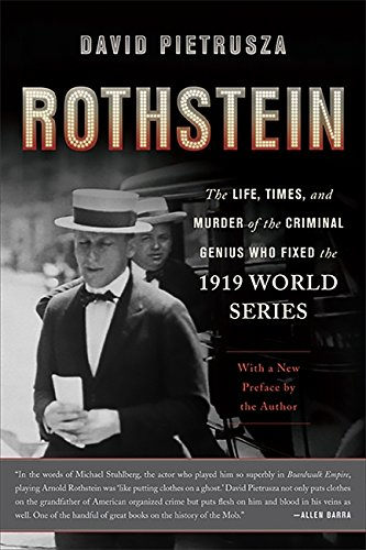 Rothstein: The Life; Times; and Murder of the Criminal Genius Who Fixed the 1919 World Series