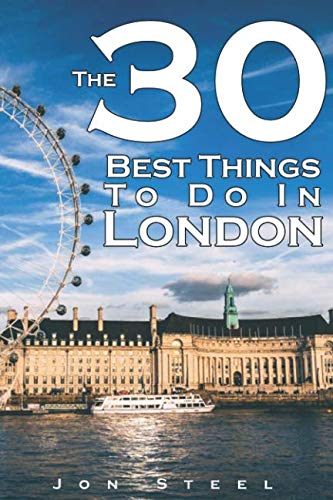 The 30 Best Things To Do In London: An Experienced Traveler's Guide To The Best Tourist Attractions and Hotspots within London