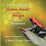 The Amazingly Awesome Animals of the Amazon River Rainforest