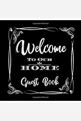 Welcome to Our Home Guest Book: Novelty for House Living Room or Vacation Rental and Air B & B Bed & Breakfast, Blaack and White Frame Paperback