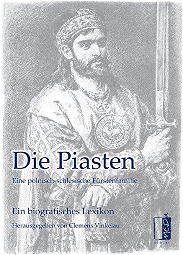 Die Piasten: Eine polnisch-schlesische Fürstenfamilie
