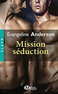 Mission séduction par Evangeline  Anderson