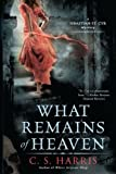 What Remains of Heaven, C. S. Harris, 0451230566