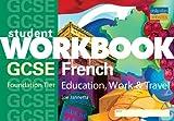 GCSE French (Foundation): Education, Work & Travel Workbook