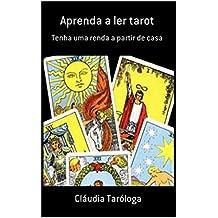Aprenda a ler Tarot: Ganhe dinheiro em casa (Portuguese Edition)