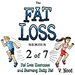 Fat Loss Tips 2: The Fat Loss Series: Book 2 of 7: Fat Loss Exercises and Burning Belly Fat | V. Noot