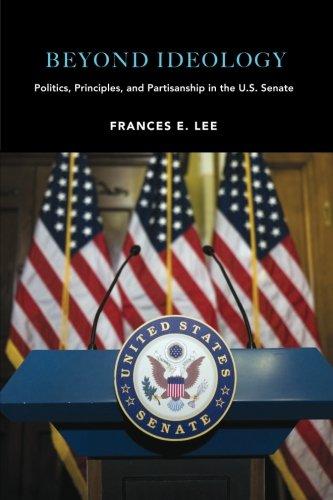 Beyond Ideology: Politics, Principles, and Partisanship in the U. S. Senate