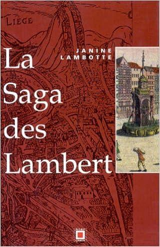 En ligne téléchargement La saga des Lambert: De Notger à la Révolution, l'histoire d'une famille et de la principauté de Liège pdf epub