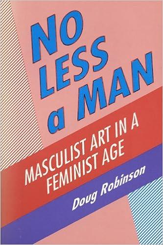 No Less a Man: Masculist Art in a Feminist Age: Doug