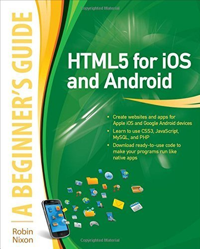 Read Online HTML5 for iOS and Android: A Beginner's Guide (Beginner's Guide (McGraw Hill)) 1st edition by Nixon, Robin (2011) Paperback PDF