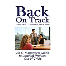 Back on Track: An IT Manager's Guide to Leading Projects Out of Crisis by Josephine G. Marcellin (2006-06-30)