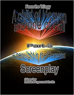 Book SCREENPLAY for, 'A new light in the Heavens'.: Volume 3 (A child of Heaven and one of Hell.)