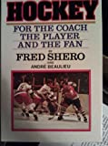 Hockey for the Coach, the Player and the Fan, Shero, Fred and Beaulieu, Andre, 0671247522
