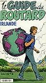 Le guide du routard. Irlande. 1990-1991 par Guide du Routard