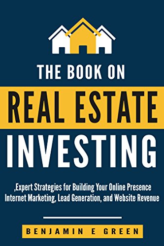 Real Estate Investing: Expert Strategies for Building Your Online Presence, Internet Marketing, Lead Generation, and Website Revenue (investing in real estate Book 1) (Best Way To Get Real Estate Leads)