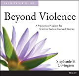 Beyond Violence : A Prevention Program for Criminal Justice-Involved Women, Covington, Stephanie S., 1118701410