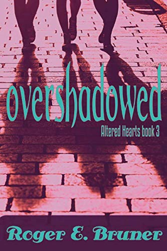 Book: Overshadowed (Altered Hearts Book 3) by Roger E. Bruner