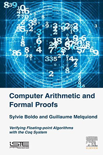 Computer Arithmetic and Formal Proofs: Verifying Floating-point Algorithms with the Coq System (Computer - Computer Engineering Ieee