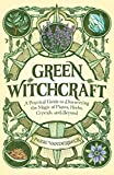 Green Witchcraft: A Practical Guide to Discovering