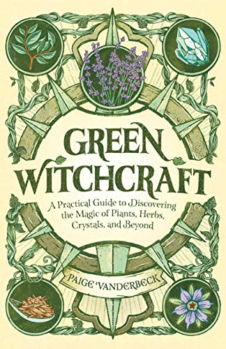Book Cover: Green Witchcraft: A Practical Guide to Discovering the Magic of Plants, Herbs, Crystals, and Beyond