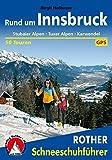 Rund um Innsbruck: Stubaier Alpen · Tuxer Alpen · Karwendel. 50 Touren. Mit GPS-Daten (Rother Schneeschuhführer)