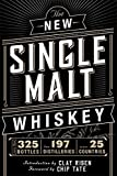 The New Single Malt Whiskey: More Than 325 Bottles, From 197 Distilleries, in More Than 25 Countries