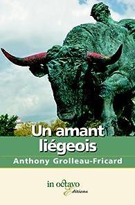 Un amant liégeois par Anthony Grolleau-Fricard