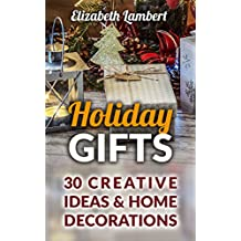 Holiday Gifts: 30 Creative Ideas & Home Decorations