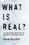 img - for What Is Real?: The Unfinished Quest for the Meaning of Quantum Physics book / textbook / text book