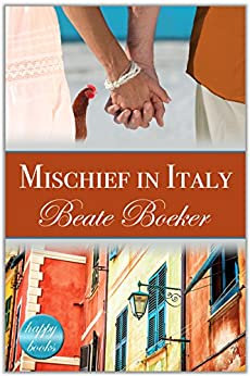 Mischief in Italy: A romantic comedy by [Boeker, Beate]