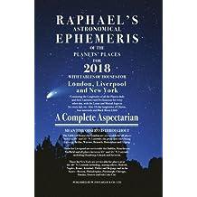 Raphael's Astronomical Ephemeris of the Planets' Places for 2018