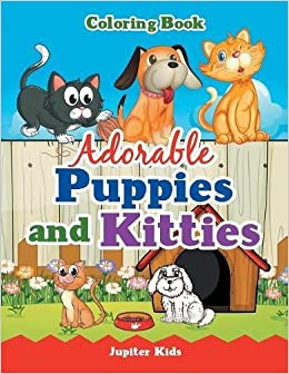 Adorable Puppies And Kitties Coloring Book Jupiter Kids