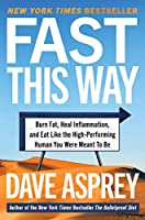 Fast This Way: Burn Fat, Heal Inflammation, and Eat Like the High-Performing Human You Were Meant to Be