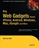 Pro Web Gadgets Across iPhone, Android, Windows, Mac, iGoogle and More, Sterling Udell, 1430225513