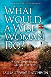 What Would a Wise Woman Do?, Laura Steward Atchison, 1614483442
