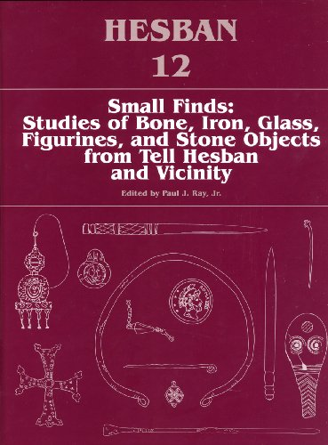 Small Finds: Studies of the Bone, Iron, Glass, Figurines, and Stone Objects from Tell Hesban and Vicinity (Hesban (Jr Stone Bone)