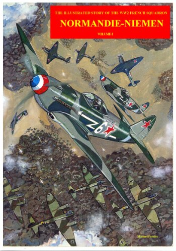 The illustrated story of the WW2 French Squadron Normandie-Niemen Volume I (The Story of Normandie-Niemen Book 1)
