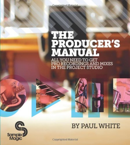 The Producer's Manual: All You Need to Get Pro Recordings and Mixes in the Project Studio