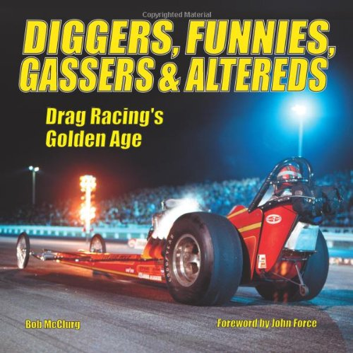 Read Online Diggers, Funnies, Gassers & Altereds: Drag Racing's Golden Age PDF ePub fb2 ebook