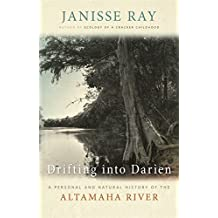 Drifting into Darien: A Personal and Natural History of the Altamaha River (Wormsloe Foundation Nature Book Ser.)