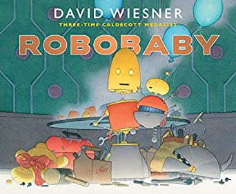 Robobaby - Kindle edition by Wiesner, David. Children Kindle eBooks @  Amazon.com.
