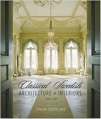 Download Classical Swedish Architecture and Interiors: 1650-1840 PDF, azw (Kindle), ePub, doc, mobi