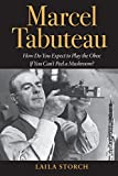 Marcel Tabuteau: How Do You Expect to Play the Oboe If You Can't Peel a