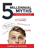 img - for 5 Millennial Myths: The handbook for managing and motivating Millennials book / textbook / text book